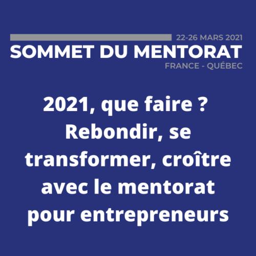 2021, que faire _ Rebondir, se transformer, croître avec le mentorat pour entrepreneurs (1)